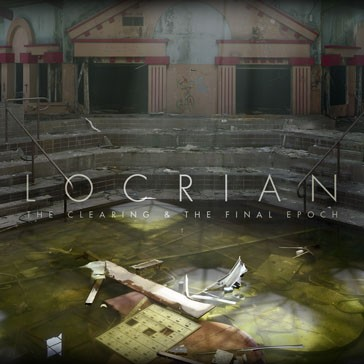 Review: Locrian – The Clearing & The Final Epoch