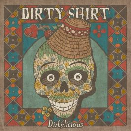 Out Now: Dirty Shirt – Dirtylicious